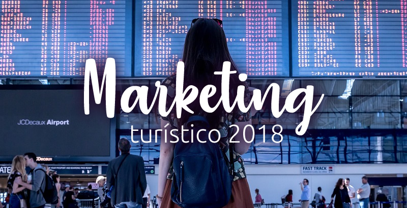 Las 6 tendencias del marketing turístico 2018 que te harán triunfar